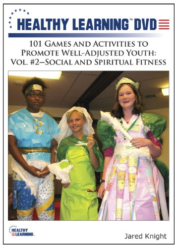101 Games and Activities to Promote Well-Adjusted Youth: Vol. #2 Social and Spiritual Fitness