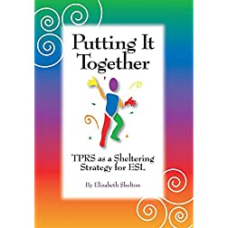 Putting it Together: TPRS as a Sheltering Strategy for ESL