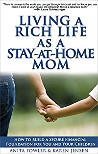Living a Rich Life as a Stay-at-Home Mom: How to Build a Secure Financial Foundation for You and Your Children