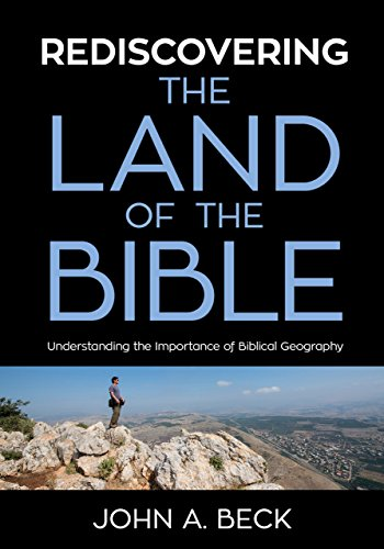 Rediscovering the Land of the Bible: Understanding the Importance of Biblical Geography