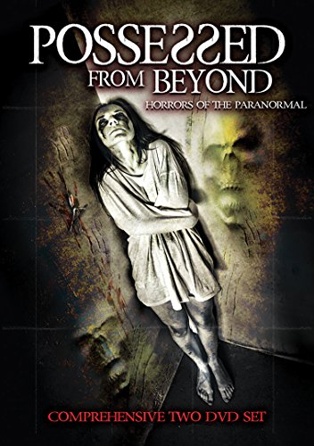 Possessed From Beyond: Horrors Of The Paranormal