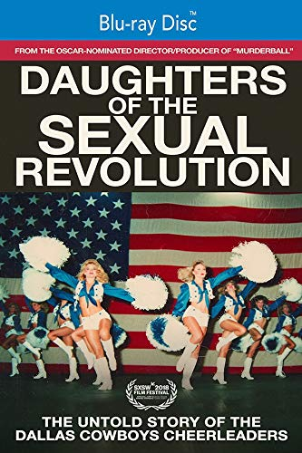 Daughters Of The Sexual Revolution: The Untold Story Of The Dallas Cowboys Cheerleaders [Blu-ray]