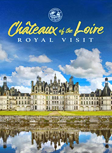 Chateaux Of The Loire: Royal Visit